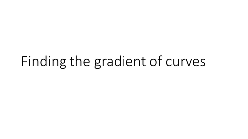 Introduction to differentiation and finding the gradient of a curve