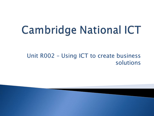 Cambridge National - R002 Using ICT to create business solutions - presentation