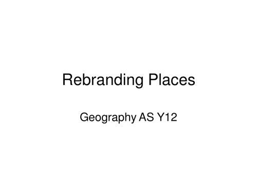 Rebranding places - Geography AS level