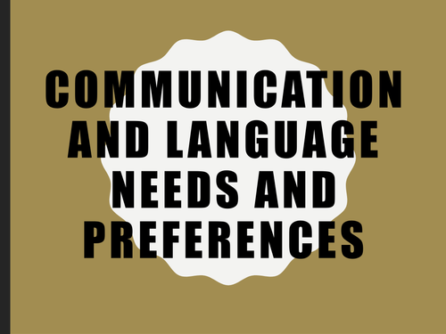 Communication and language needs/preferences.
