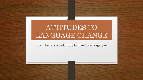 AQA English Language A-Level - Attitudes to Language Change
