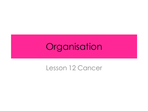 Cancer- Organisation (New AQA Spec)