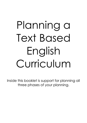 Planning a Text Based English Curriculum - A Comprehensive Package applicable to KS1/2/3