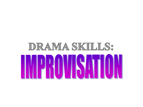 KS3: Drama: Two Lessons introducing Improvisation (Spontaneous and Polished)