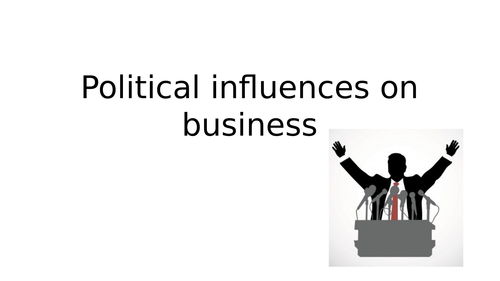Political influences - BTEC Tech award in business