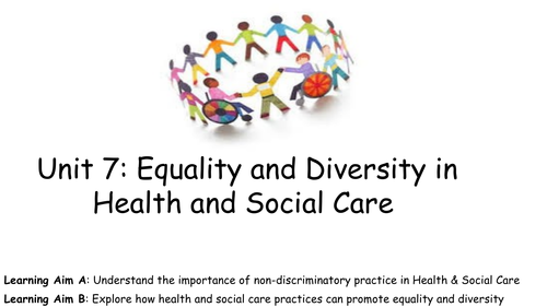 Level 2: Unit 7 - Equality and Diversity in Health and Social Care