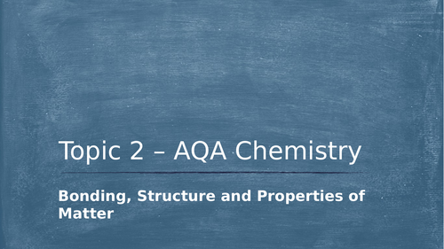 AQA Chemistry Topic 2 - Bonding, Structure and Properties of Matter