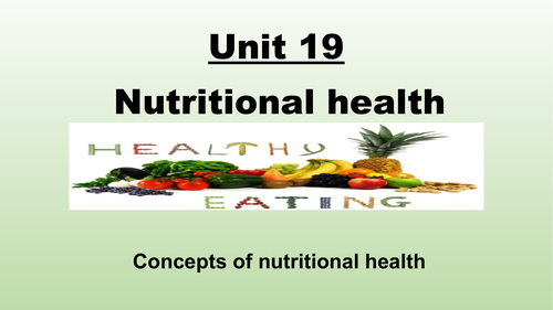 Unit 19 Nutritional health [New spec] 100 slides covers Learning aim A & B plus assign` briefs