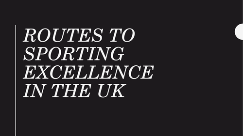 Routes to sporting excellence in the UK - A level PE OCR 2016 Specification