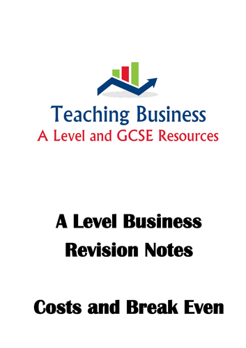 A Level Business Revision Notes - Costs and Break Even
