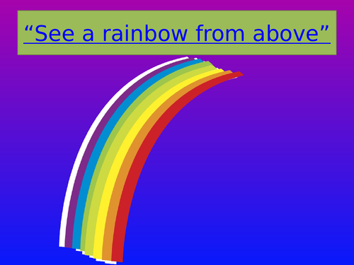 See a rainbow from above