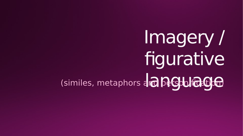 Imagery - similes/metaphors/personification