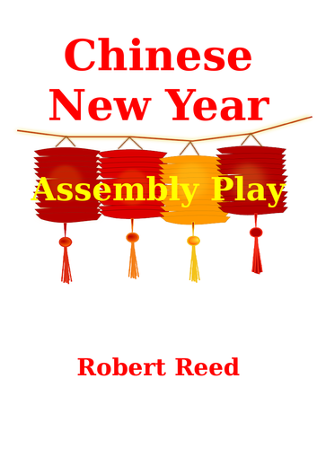 Chinese New Year Assembly Playscript by Robert Reed