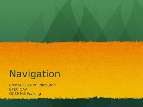 Navigation (Bronze/Silver DofE, GCSE Hill Walking/Orienteering, BTEC Sport OAA)