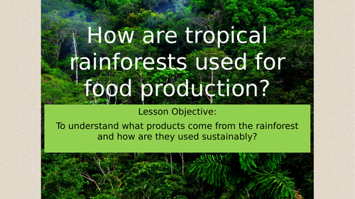 Theme 3 -  Lesson 9 -How are tropical Rainforests used for food production?