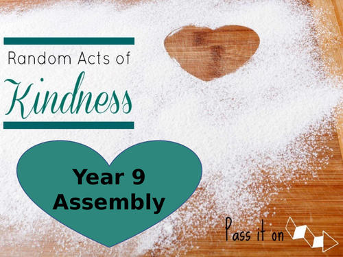 Whole School secondary Assembly for Random Acts of Kindness Week 2018 11th to 17th Feb