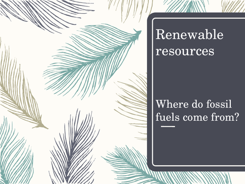 Renewable resources - selecting information and developing an explanation