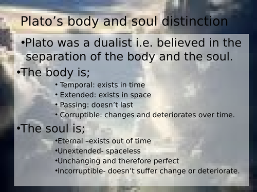 Plato's belief in the body and soul distinction