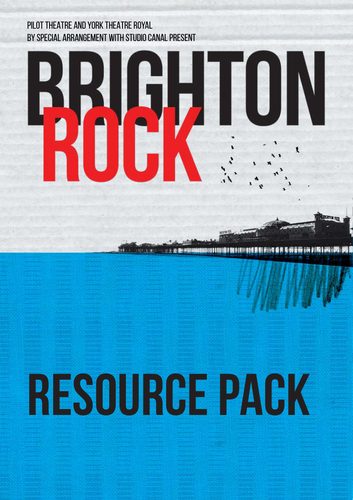 Brighton Rock | Pilot Theatre Resource Pack with Workshop Exercises
