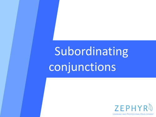 Contrasting and Developing Connectives / Subordinating Conjunctions / Complex Sentences