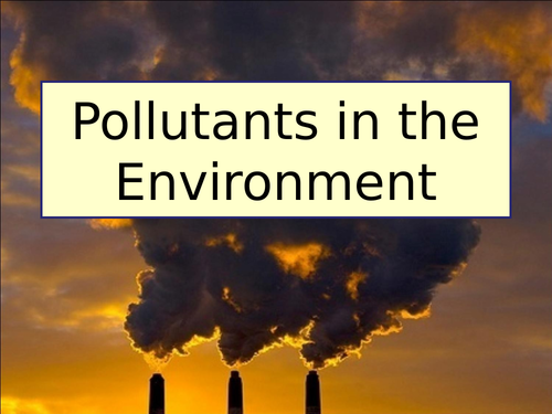 Pollutants in the Environment - Eutrophication and Bioaccumulation