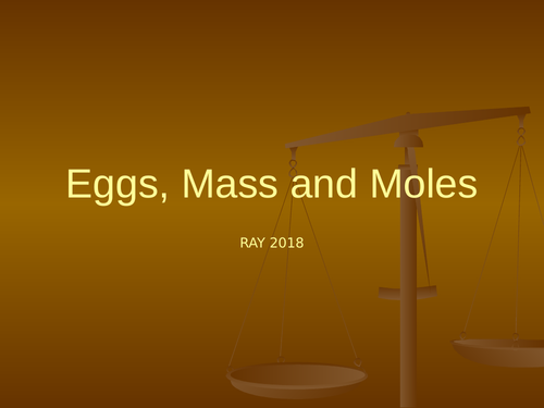 Introducing Moles Powerpoint - eggs, mass and moles