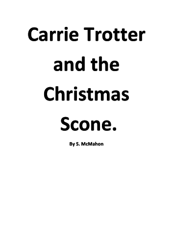 Carrie Trotter and the Christmas Scone. A 10 minute Christmas play.