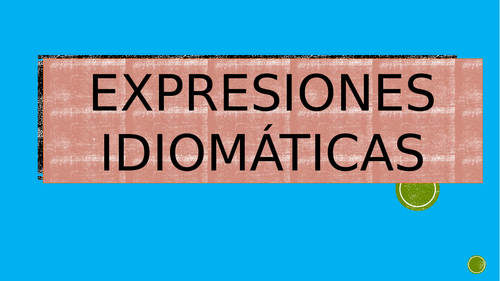 Spanish Idiomatic expressions (Expresiones idiomáticas)