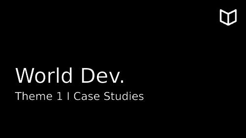 AS World Development I Theme 1 Case Studies