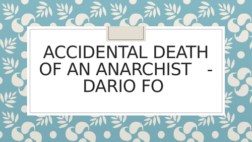 Accidental Death of an Anarchist  Dario Fo - New A Level resources