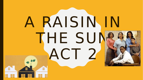 A Raisin in the Sun Act 2 Revision Materials on context, character and themes