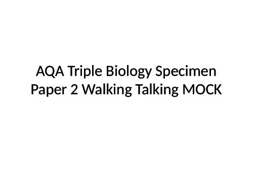 AQA Triple Biology Specimen Paper 2 Walking Talking MOCK