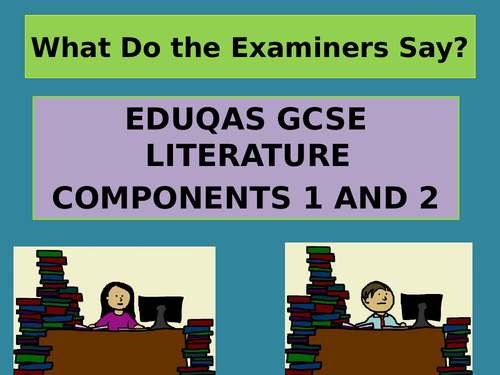 EDUQAS GCSE LITERATURE COMPONENTS 1 AND 2 – WHAT THE EXAMINERS SAY