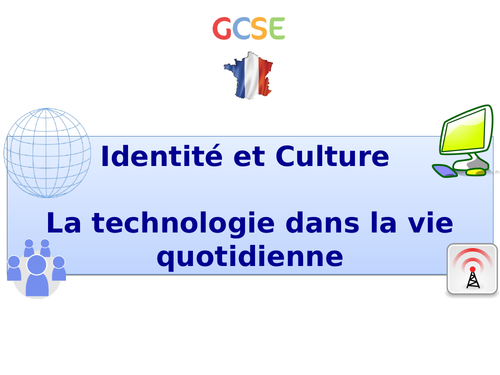 New GCSE French: Identity and culture - La technologie dans la vie quotidienne (2017+)