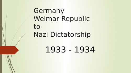 From Wiemar Republic to Nazi Dictatorship 1933-1934: Rise of the dictatorship.