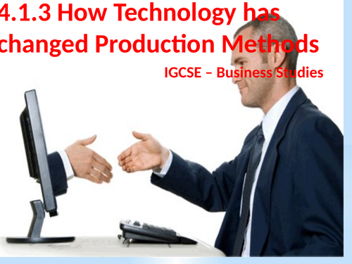 4.1.3 How Technology has changed Production Methods                                      IGCSE – B
