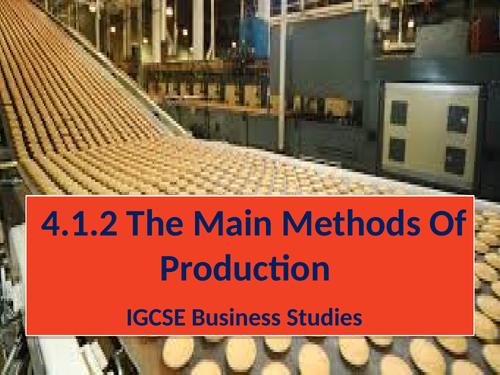 4.1.2 The Main Methods Of              Production          IGCSE Business Studies