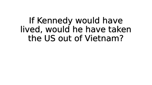 If Kennedy would have lived - would he have got out of Vietnam?