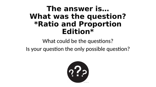 What Was The Question? - Ratio and Proportion Special