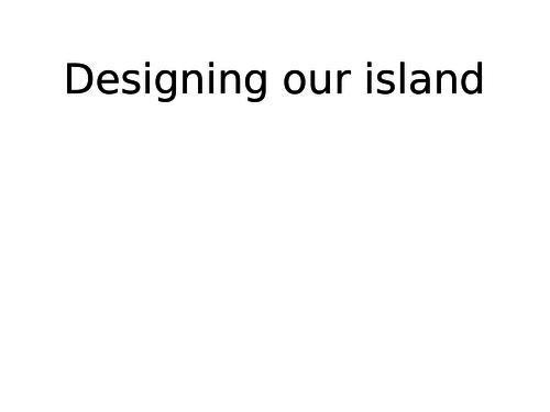 Designing own island Powerpoint