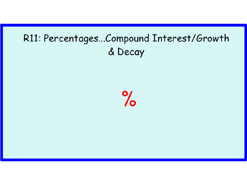 R11 Percentages...Compound InterestGrowth & Decay