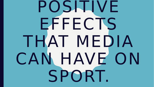 Cambridge national- Sport and Media: LO2 & LO3: postive/negative affects ofthe media on sport…