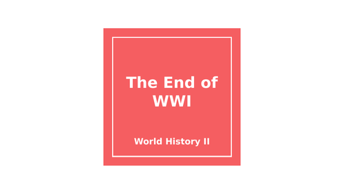 World History Lesson: The End of WWI