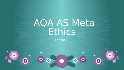 AQA AS Meta ethics - whole topic