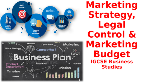 Unit 3.4.1 - 2  Marketing Strategy, Legal Control & Marketing BudgetIGCSE Business Studies