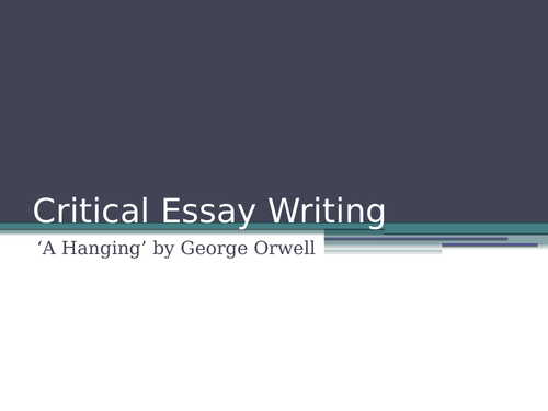 National 5/ Higher Critical Essay Writing: 'A Hanging' by George Orwell
