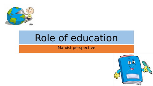 Role of education (Marxism/ Bowles and Gintis)