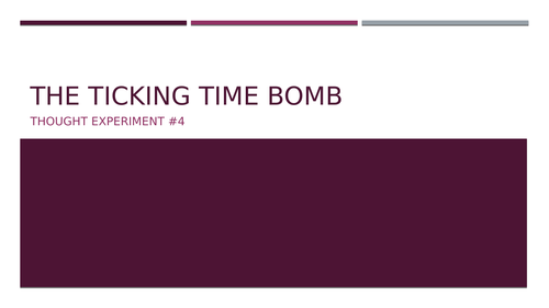 Thought Experiment #4: The Ticking Time Bomb