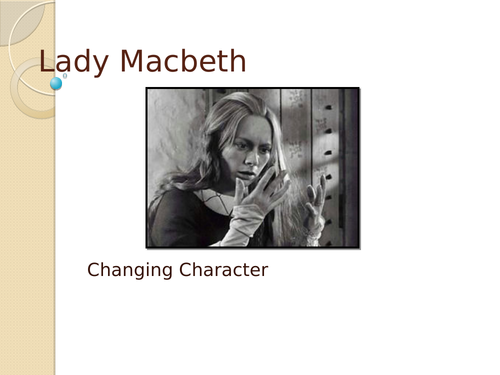 Lady Macbeth: A Character who Changes