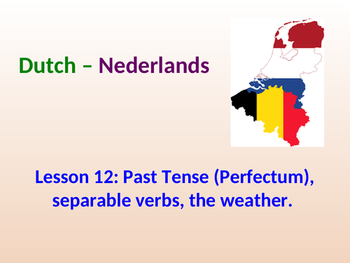 Lesson 12: Past Tense (Perfectum), separable verbs, the weather in Dutch.